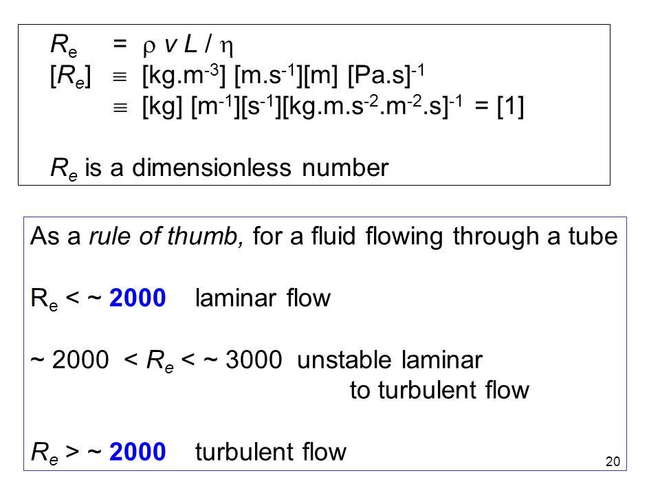 Re =  v L /  [Re]  [kg.m-3] [m.s-1][m] [Pa.s]-1.  [kg] [m-1][s-1][kg.m.s-2.m-2.s]-1 = [1]